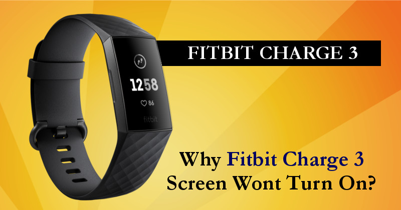 Fitbit Charge 3 Screen Wont Turn On